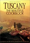 Tuscany, the Beautiful Cookbook : Authentic Recipes from the Provinces of Tuscany